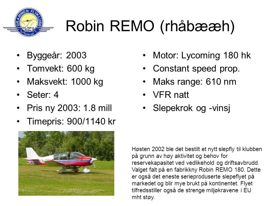 Robin REMO (rhåbææh) •Byggeår: 2003 •Tomvekt: 600 kg •Maksvekt: 1000 kg •Seter: 4 •Pris ny 2003: 1.8 mill •Timepris: 900/1140 kr •Motor: Lycoming 180