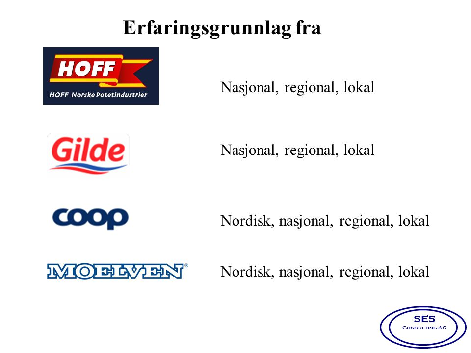 Erfaringsgrunnlag fra Nasjonal, regional, lokal Nordisk, nasjonal, regional, lokal SES Consulting AS