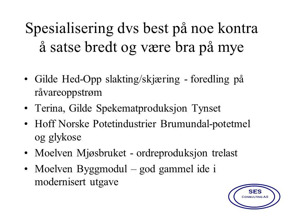 Spesialisering dvs best på noe kontra å satse bredt og være bra på mye •Gilde Hed-Opp slakting/skjæring - foredling på råvareoppstrøm •Terina, Gilde S