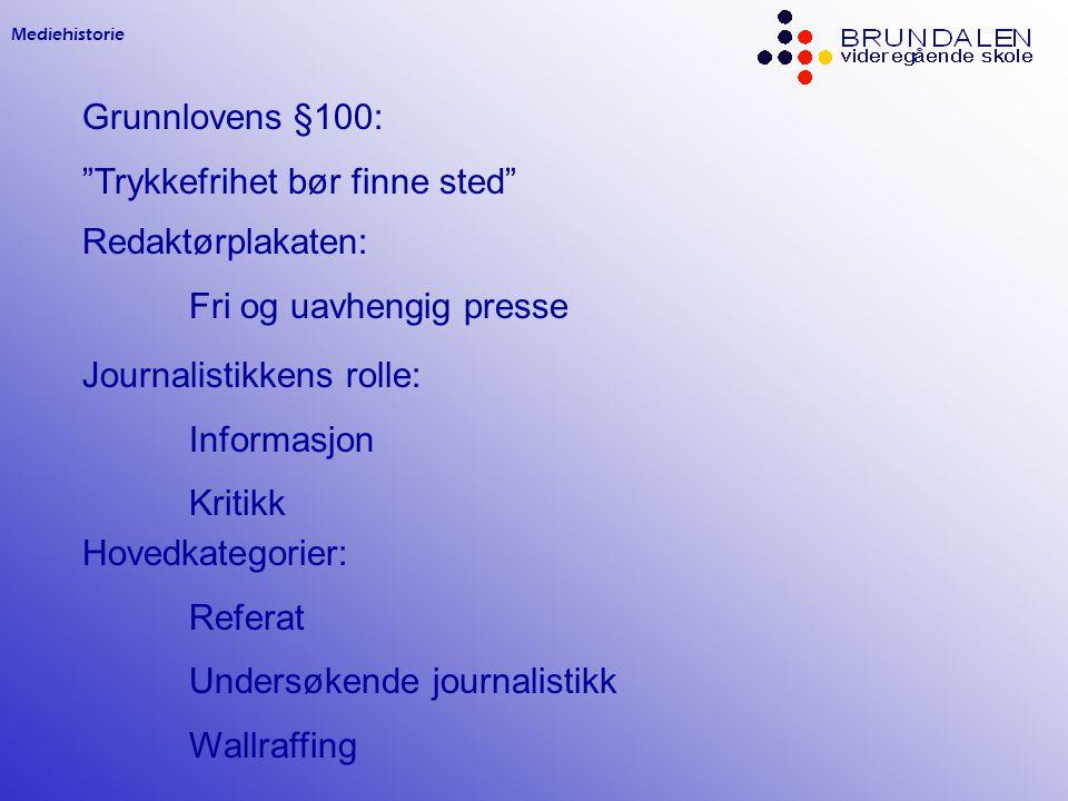 """Mediehistorie Grunnlovens §100: """"Trykkefrihet bør finne sted"""" Redaktørplakaten: Fri og uavhengig presse Journalistikkens rolle: Informasjon Kritikk Ho"""