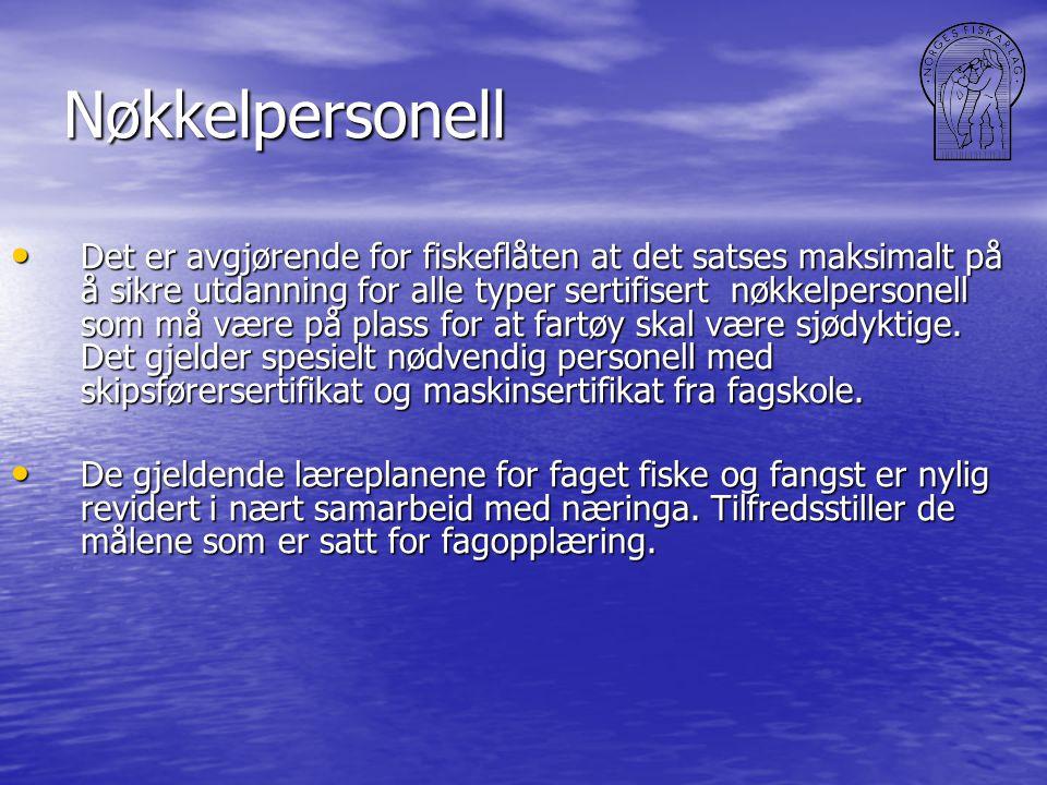 Nøkkelpersonell • Det er avgjørende for fiskeflåten at det satses maksimalt på å sikre utdanning for alle typer sertifisert nøkkelpersonell som må vær