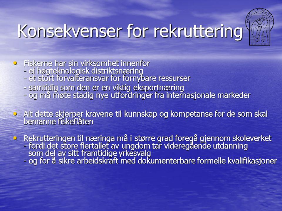 Konsekvenser for rekruttering • Fiskerne har sin virksomhet innenfor - ei høgteknologisk distriktsnæring - et stort forvalteransvar for fornybare ress