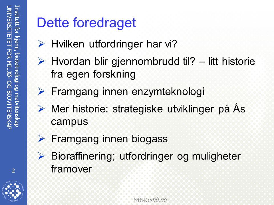 Institutt for kjemi, bioteknologi og matvitenskap 2 UNIVERSITETET FOR MILJØ- OG BIOVITENSKAP www.umb.no Dette foredraget  Hvilken utfordringer har vi.
