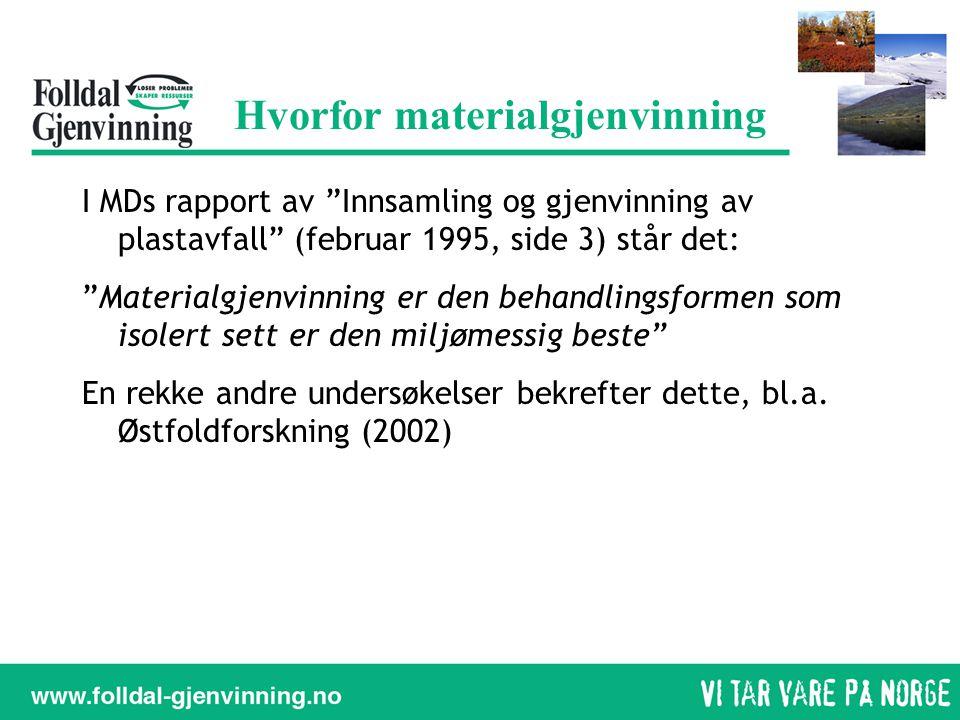 """Hvorfor materialgjenvinning I MDs rapport av """"Innsamling og gjenvinning av plastavfall"""" (februar 1995, side 3) står det: """"Materialgjenvinning er den b"""