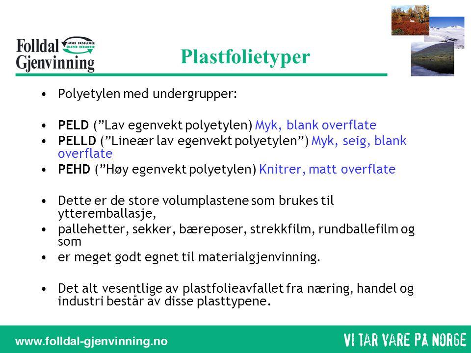 "Plastfolietyper •Polyetylen med undergrupper: •PELD (""Lav egenvekt polyetylen) Myk, blank overflate •PELLD (""Lineær lav egenvekt polyetylen"") Myk, sei"