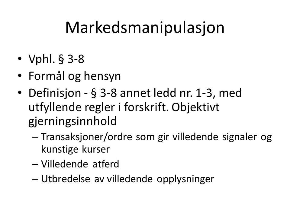Markedsmanipulasjon • Vphl. § 3-8 • Formål og hensyn • Definisjon - § 3-8 annet ledd nr.