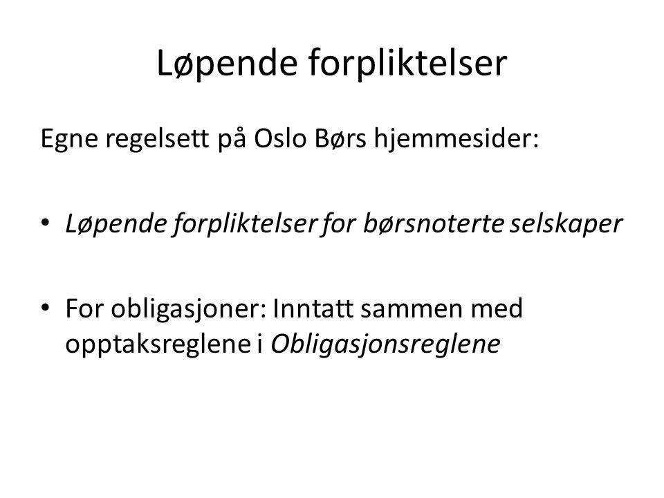 Løpende forpliktelser Egne regelsett på Oslo Børs hjemmesider: • Løpende forpliktelser for børsnoterte selskaper • For obligasjoner: Inntatt sammen med opptaksreglene i Obligasjonsreglene