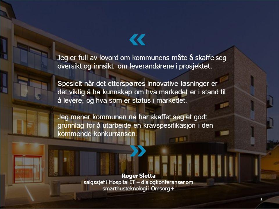 8 Jeg er full av lovord om kommunens måte å skaffe seg oversikt og innsikt om leverandørene i prosjektet.
