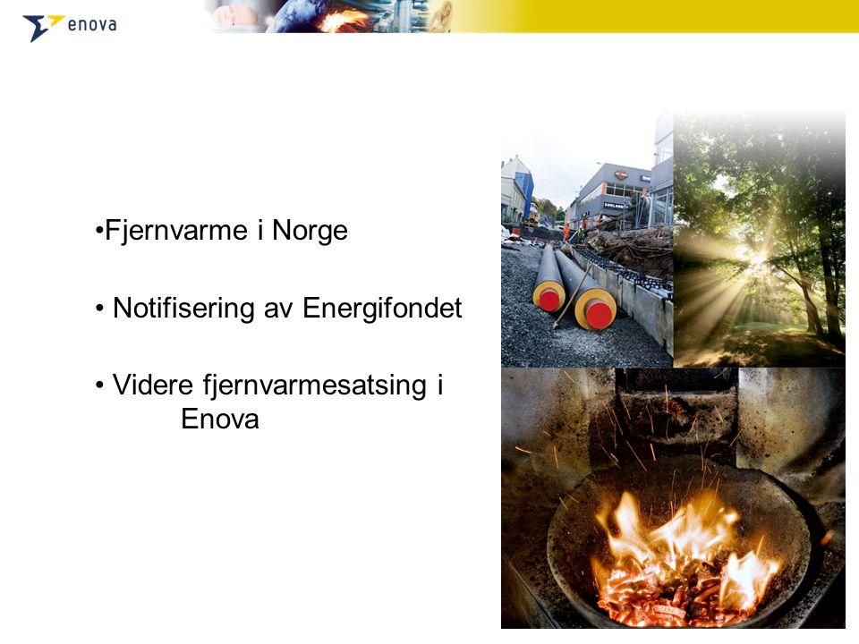 •Fjernvarme i Norge • Notifisering av Energifondet • Videre fjernvarmesatsing i Enova