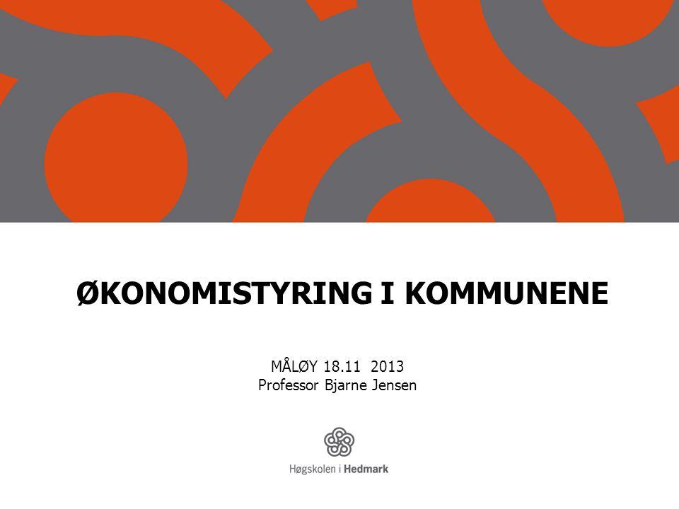 ØKONOMISTYRING I KOMMUNENE MÅLØY 18.11 2013 Professor Bjarne Jensen