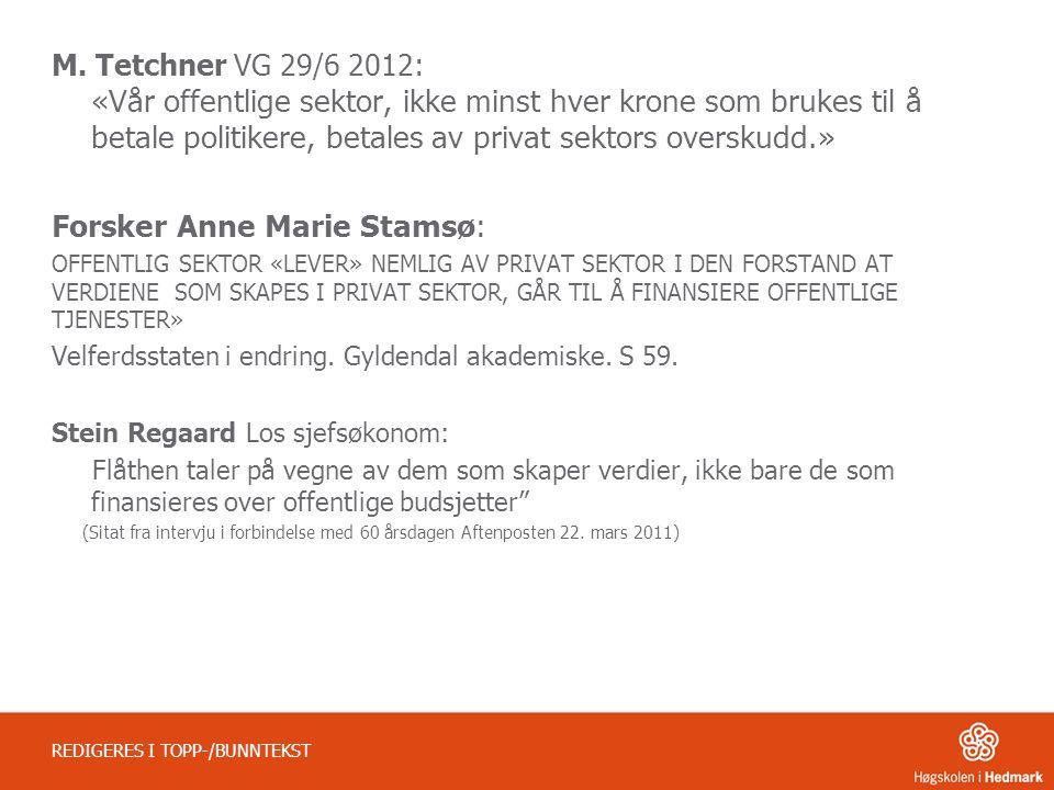 M. Tetchner VG 29/6 2012: «Vår offentlige sektor, ikke minst hver krone som brukes til å betale politikere, betales av privat sektors overskudd.» Fors