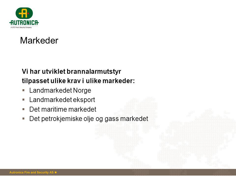 Markeder Vi har utviklet brannalarmutstyr tilpasset ulike krav i ulike markeder:  Landmarkedet Norge  Landmarkedet eksport  Det maritime markedet 