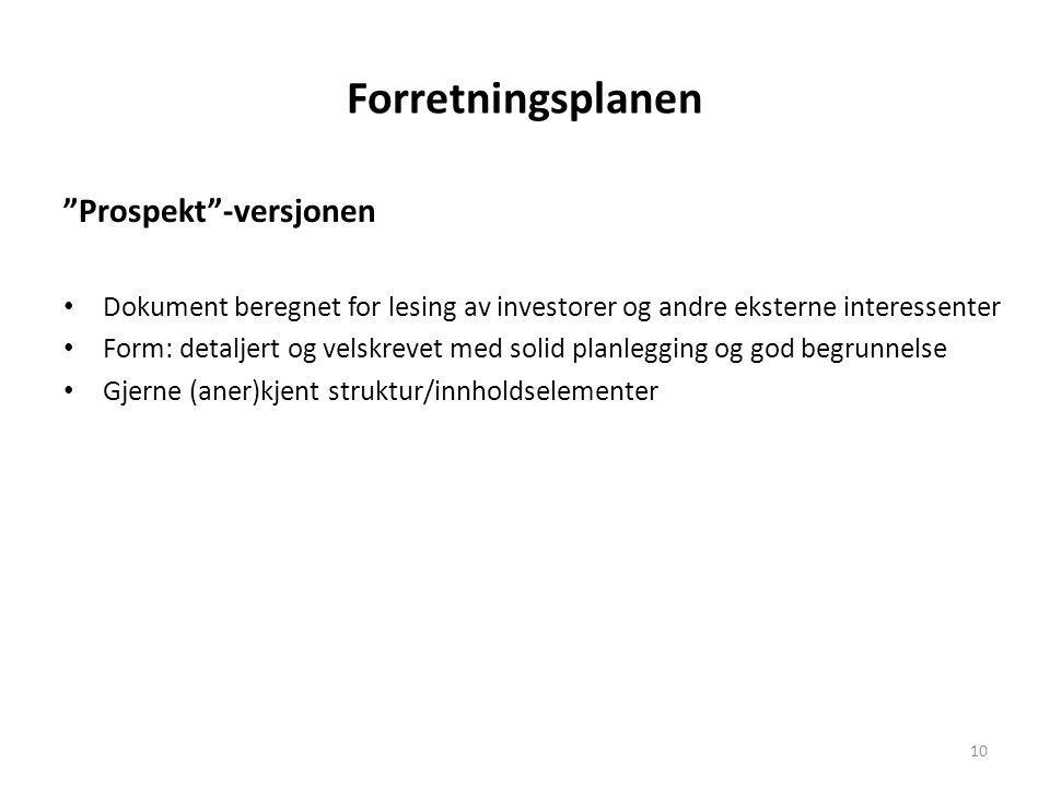 """Forretningsplanen """"Prospekt""""-versjonen • Dokument beregnet for lesing av investorer og andre eksterne interessenter • Form: detaljert og velskrevet me"""
