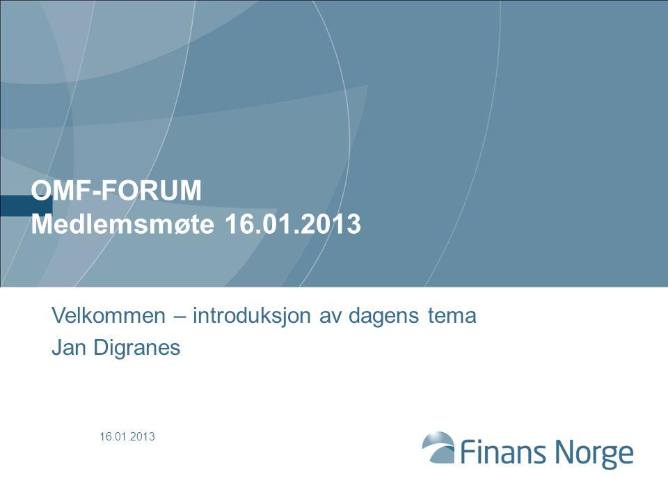 OMF-FORUM Medlemsmøte 16.01.2013 Velkommen – introduksjon av dagens tema Jan Digranes 16.01.2013