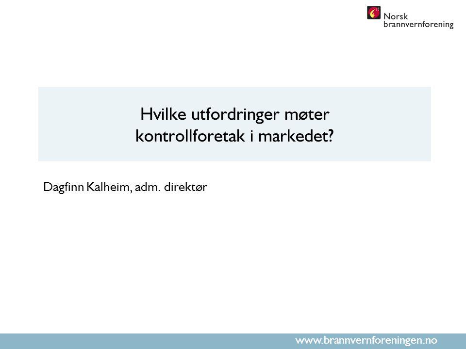 www.brannvernforeningen.no Hvilke utfordringer møter kontrollforetak i markedet.