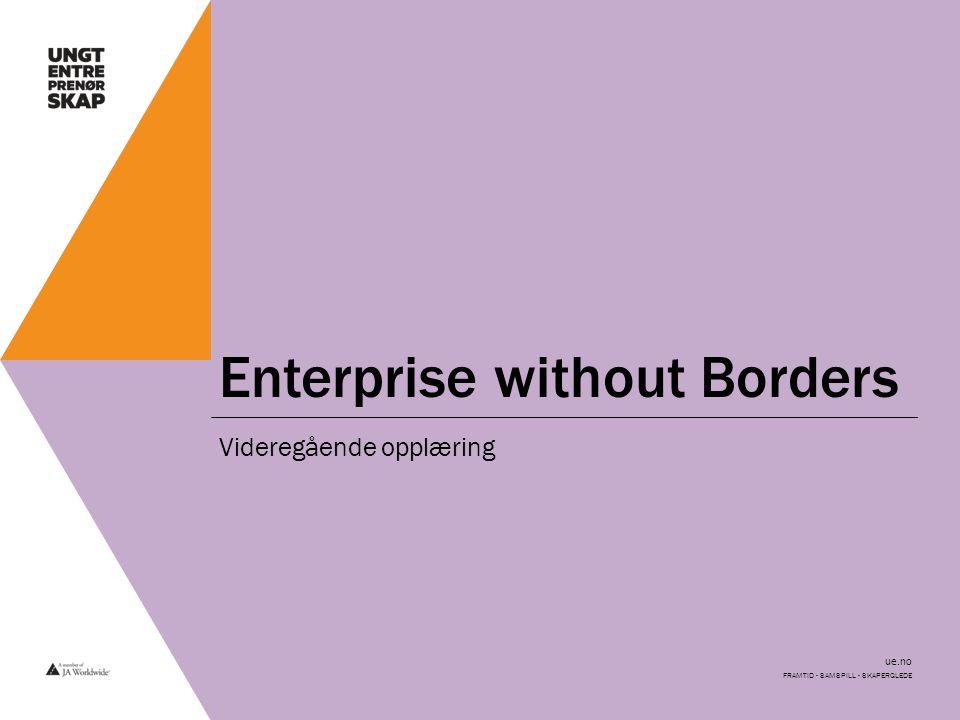 ue.no Enterprise without Borders Videregående opplæring FRAMTID - SAMSPILL - SKAPERGLEDE