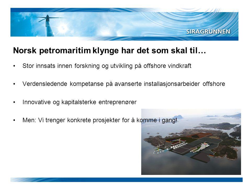 Norsk petromaritim klynge har det som skal til… •Stor innsats innen forskning og utvikling på offshore vindkraft •Verdensledende kompetanse på avanser