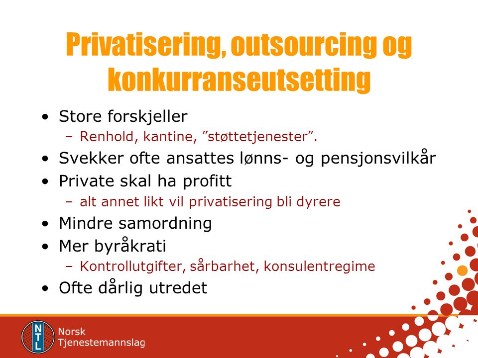 """Privatisering, outsourcing og konkurranseutsetting •Store forskjeller –Renhold, kantine, """"støttetjenester"""". •Svekker ofte ansattes lønns- og pensjonsv"""