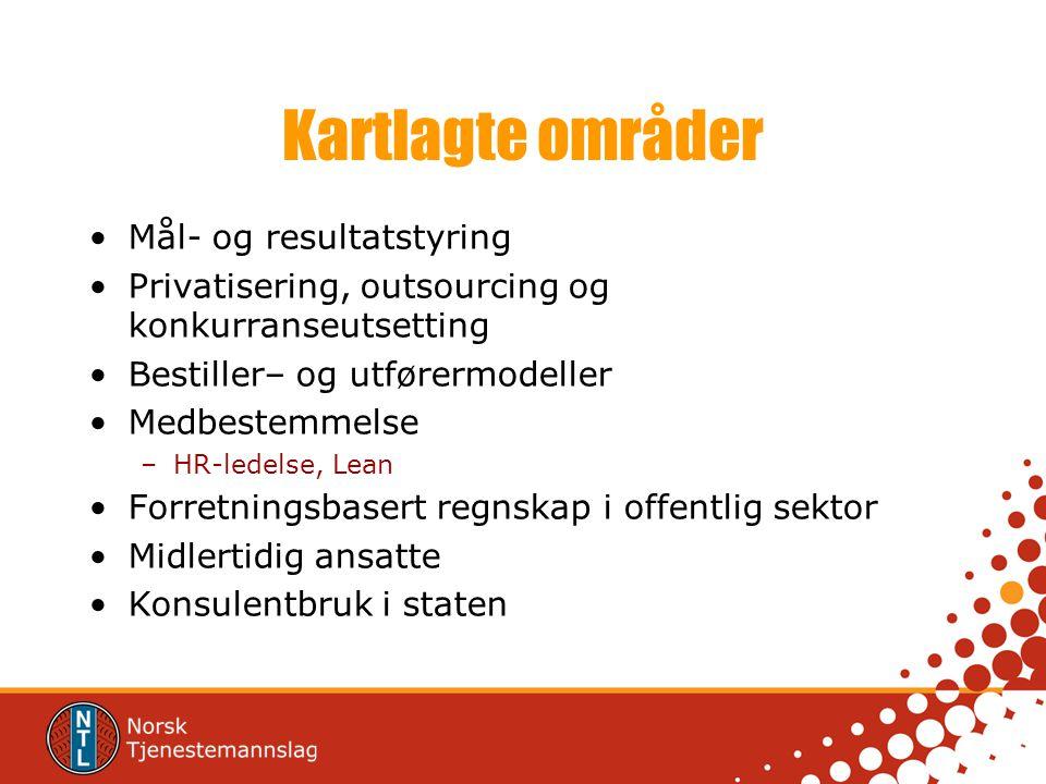 Kartlagte områder •Mål- og resultatstyring •Privatisering, outsourcing og konkurranseutsetting •Bestiller– og utførermodeller •Medbestemmelse –HR-lede