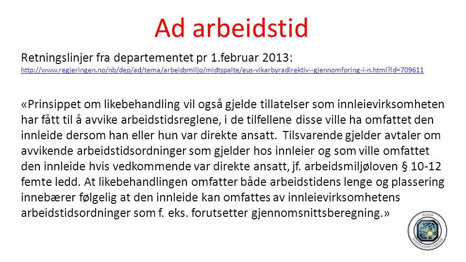 Ad arbeidstid Retningslinjer fra departementet pr 1.februar 2013: http://www.regjeringen.no/nb/dep/ad/tema/arbeidsmiljo/midtspalte/eus-vikarbyradirekt