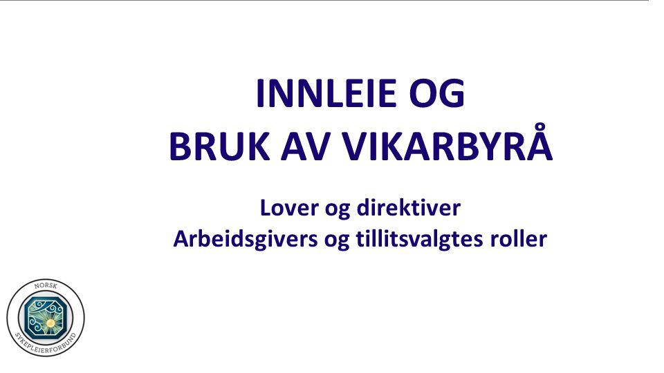 INNLEIE OG BRUK AV VIKARBYRÅ Lover og direktiver Arbeidsgivers og tillitsvalgtes roller