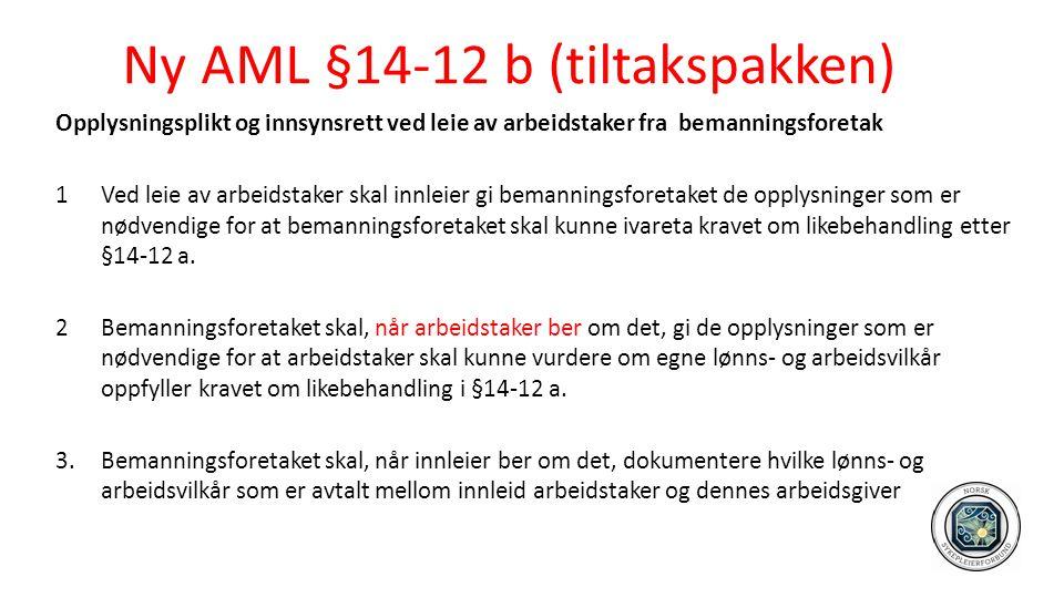 Ny AML §14-12 b (tiltakspakken) Opplysningsplikt og innsynsrett ved leie av arbeidstaker fra bemanningsforetak 1Ved leie av arbeidstaker skal innleier