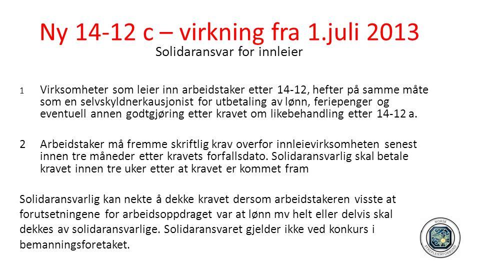 Ny 14-12 c – virkning fra 1.juli 2013 Solidaransvar for innleier 1 Virksomheter som leier inn arbeidstaker etter 14-12, hefter på samme måte som en se