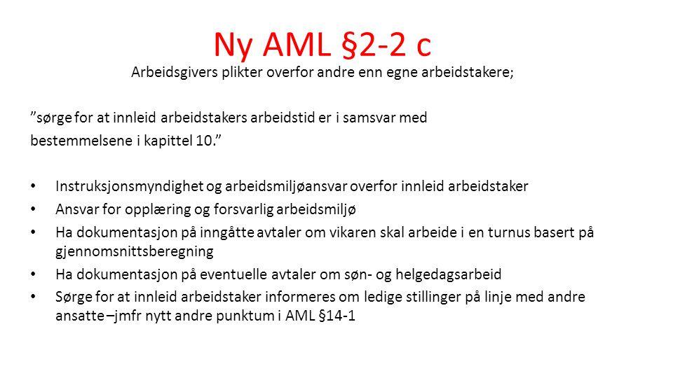 """Ny AML §2-2 c Arbeidsgivers plikter overfor andre enn egne arbeidstakere; """"sørge for at innleid arbeidstakers arbeidstid er i samsvar med bestemmelsen"""