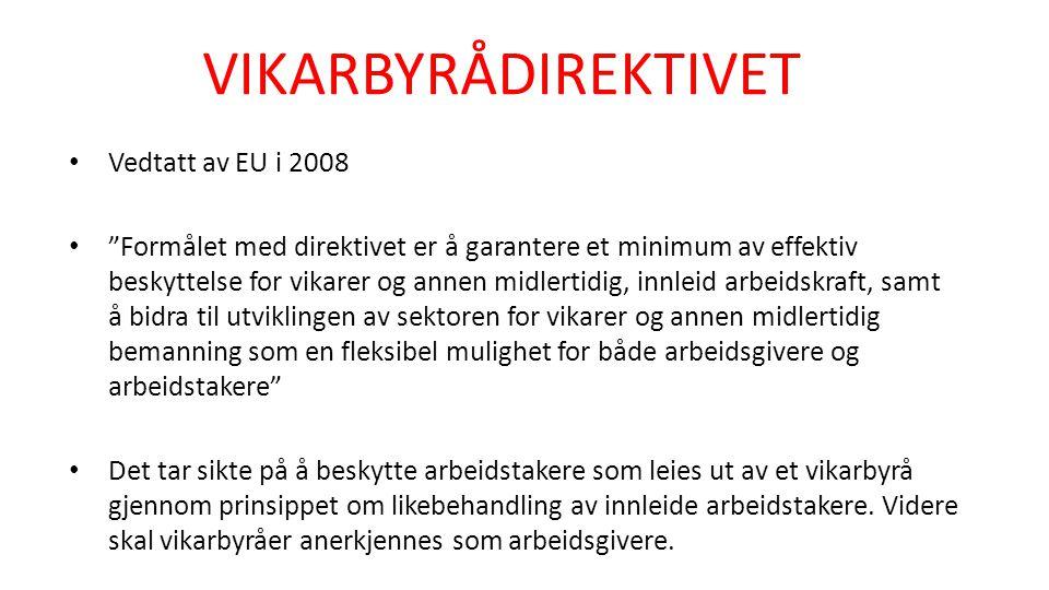 """VIKARBYRÅDIREKTIVET • Vedtatt av EU i 2008 • """"Formålet med direktivet er å garantere et minimum av effektiv beskyttelse for vikarer og annen midlertid"""
