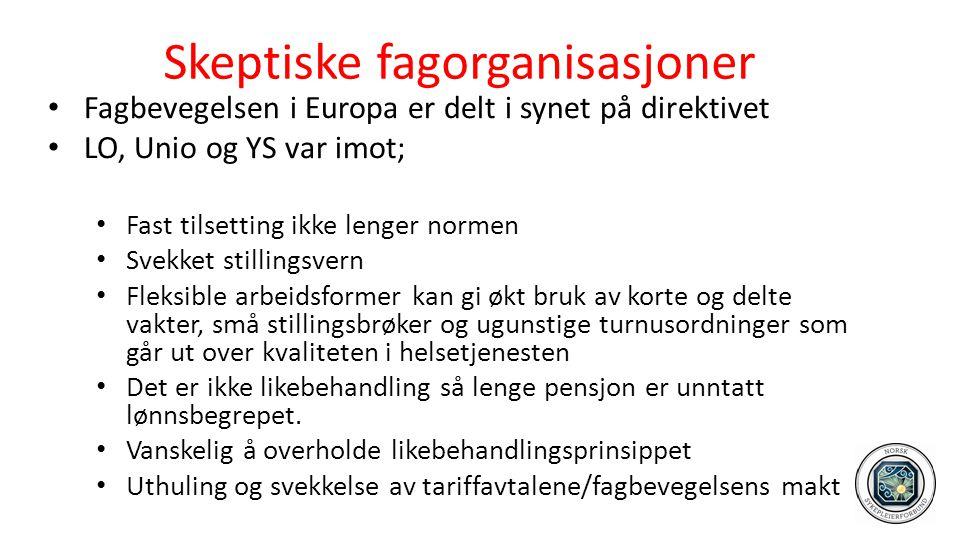 Skeptiske fagorganisasjoner • Fagbevegelsen i Europa er delt i synet på direktivet • LO, Unio og YS var imot; • Fast tilsetting ikke lenger normen • S