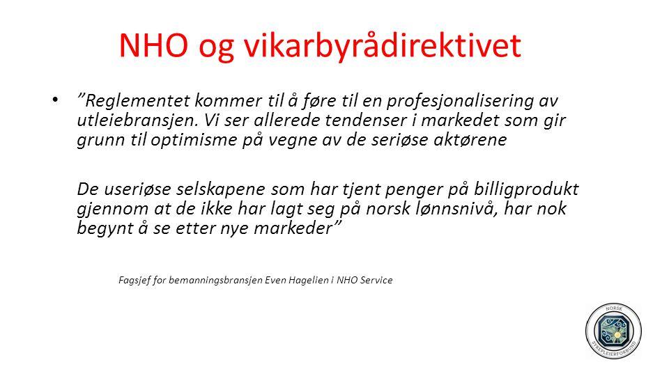 """NHO og vikarbyrådirektivet • """"Reglementet kommer til å føre til en profesjonalisering av utleiebransjen. Vi ser allerede tendenser i markedet som gir"""
