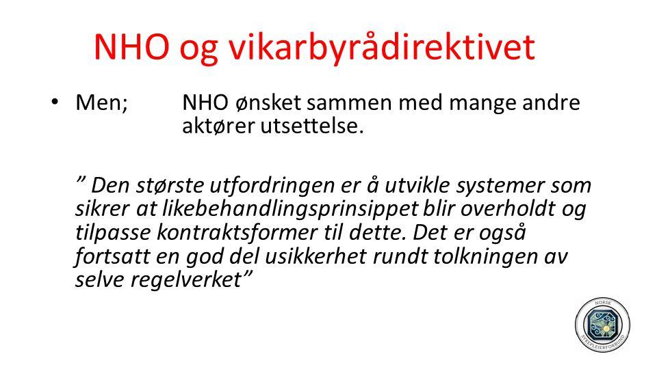 """NHO og vikarbyrådirektivet • Men; NHO ønsket sammen med mange andre aktører utsettelse. """" Den største utfordringen er å utvikle systemer som sikrer at"""