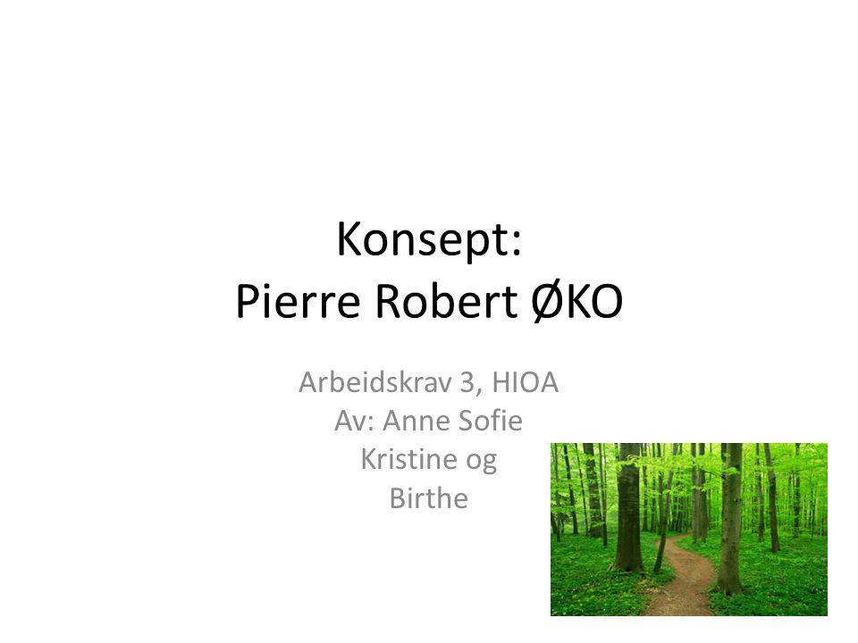 Konsept: Pierre Robert ØKO Arbeidskrav 3, HIOA Av: Anne Sofie Kristine og Birthe
