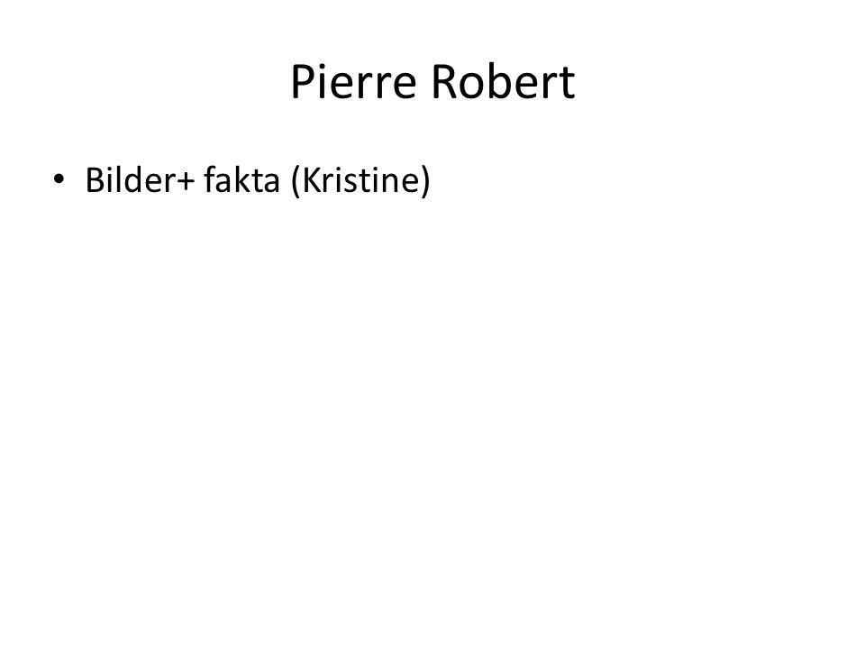 Pierre Robert • Bilder+ fakta (Kristine)