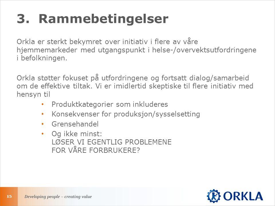 3.Rammebetingelser Orkla er sterkt bekymret over initiativ i flere av våre hjemmemarkeder med utgangspunkt i helse-/overvektsutfordringene i befolkningen.