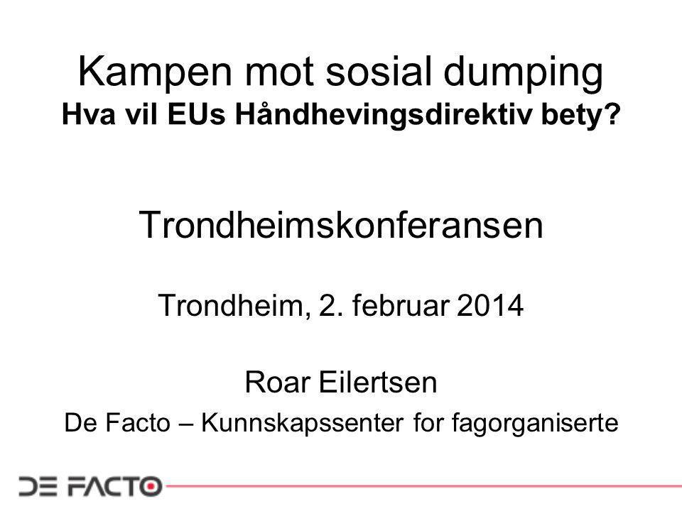 Kampen mot sosial dumping Hva vil EUs Håndhevingsdirektiv bety.
