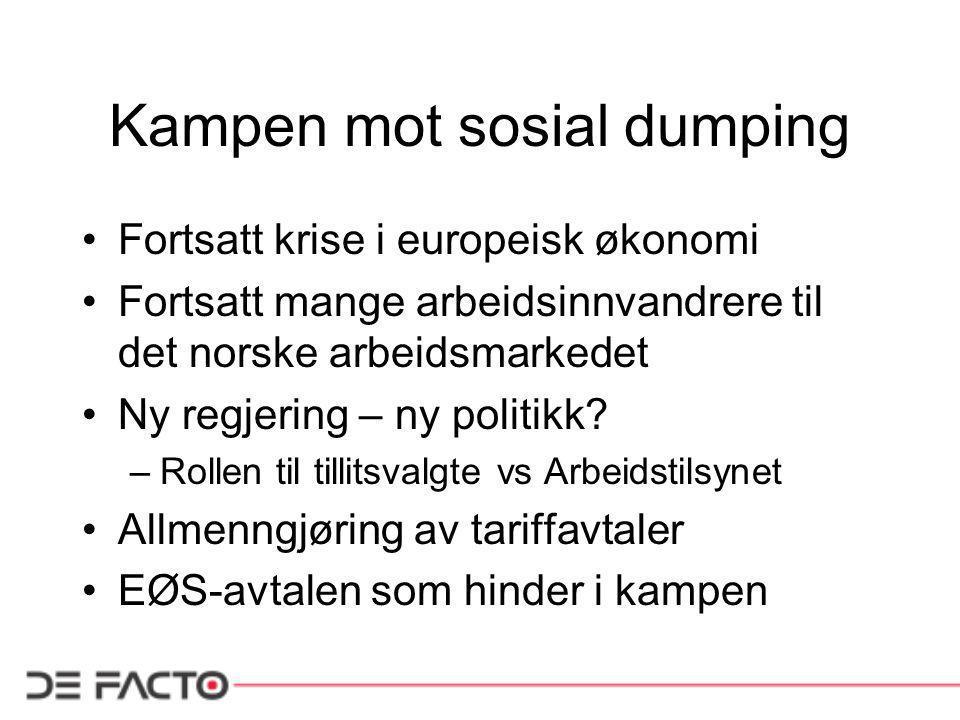 Kampen mot sosial dumping •Fortsatt krise i europeisk økonomi •Fortsatt mange arbeidsinnvandrere til det norske arbeidsmarkedet •Ny regjering – ny politikk.