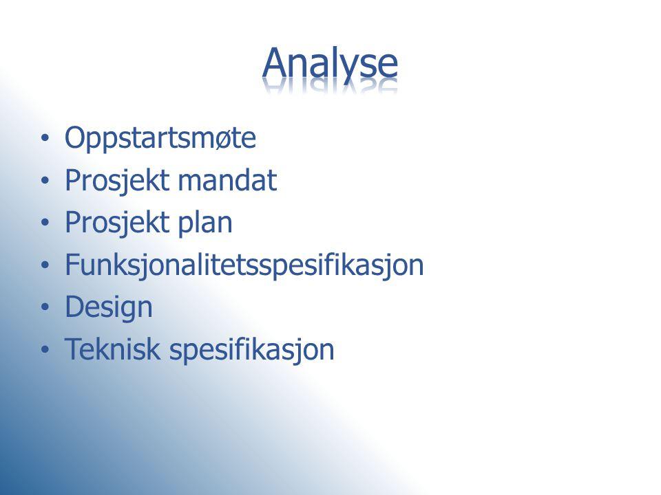 • Oppstartsmøte • Prosjekt mandat • Prosjekt plan • Funksjonalitetsspesifikasjon • Design • Teknisk spesifikasjon