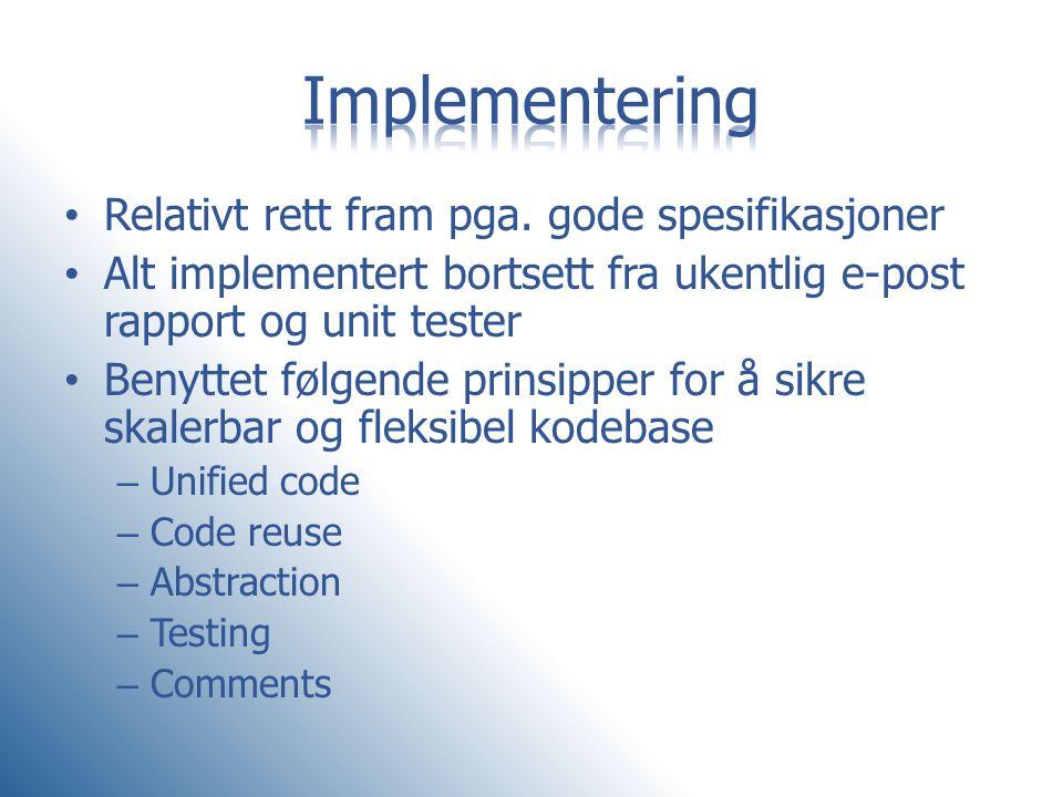 • Relativt rett fram pga. gode spesifikasjoner • Alt implementert bortsett fra ukentlig e-post rapport og unit tester • Benyttet følgende prinsipper f