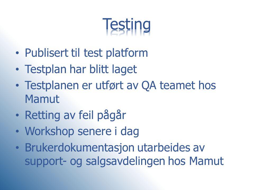 • Publisert til test platform • Testplan har blitt laget • Testplanen er utført av QA teamet hos Mamut • Retting av feil pågår • Workshop senere i dag