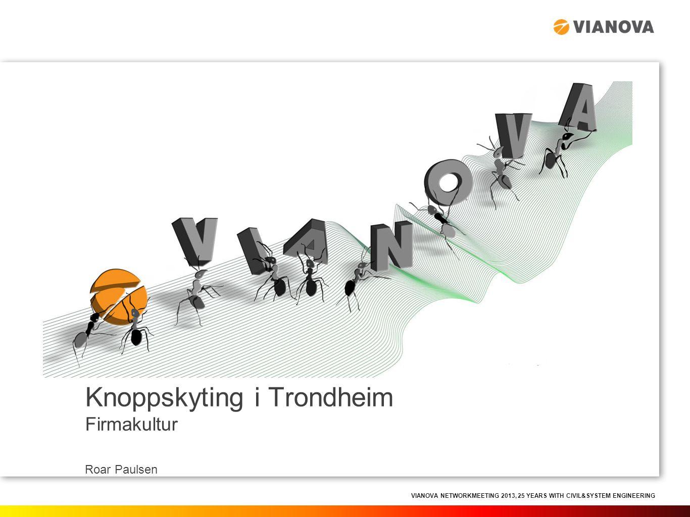 VIANOVA NETWORKMEETING 2013, 25 YEARS WITH CIVIL&SYSTEM ENGINEERING Knoppskyting i Trondheim Hvorfor er miljøet i Trondheim blitt som det er i dag.