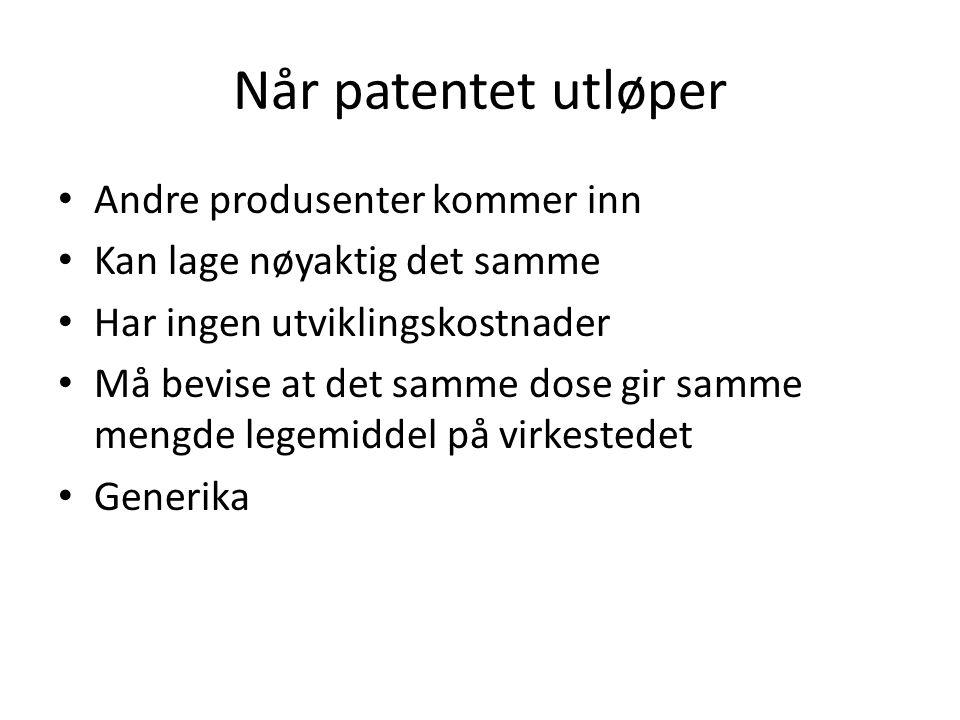 Når patentet utløper • Andre produsenter kommer inn • Kan lage nøyaktig det samme • Har ingen utviklingskostnader • Må bevise at det samme dose gir sa