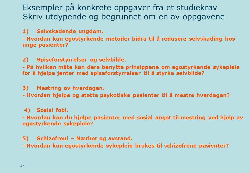 Eksempler på konkrete oppgaver fra et studiekrav Skriv utdypende og begrunnet om en av oppgavene 1)Selvskadende ungdom.