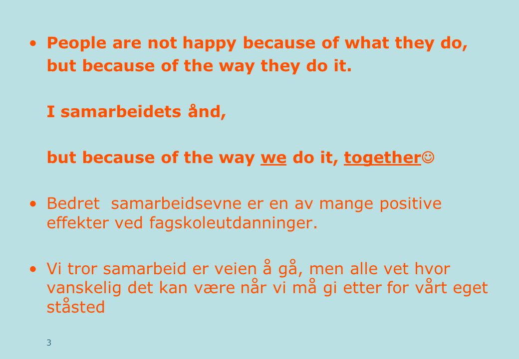 •People are not happy because of what they do, but because of the way they do it. I samarbeidets ånd, but because of the way we do it, together  •Bed