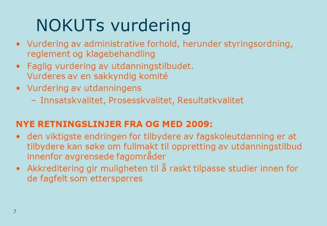 NOKUTs vurdering 7 •Vurdering av administrative forhold, herunder styringsordning, reglement og klagebehandling •Faglig vurdering av utdanningstilbudet.