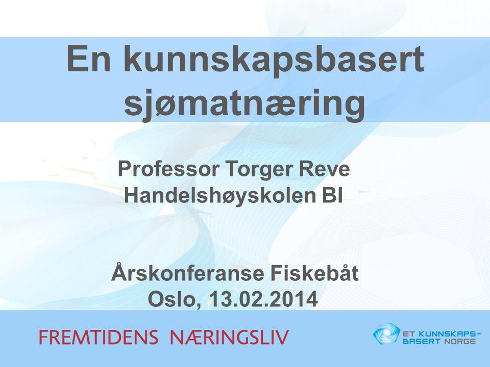 En kunnskapsbasert sjømatnæring Professor Torger Reve Handelshøyskolen BI Årskonferanse Fiskebåt Oslo, 13.02.2014