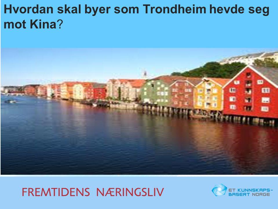 Hvordan skal byer som Trondheim hevde seg mot Kina?