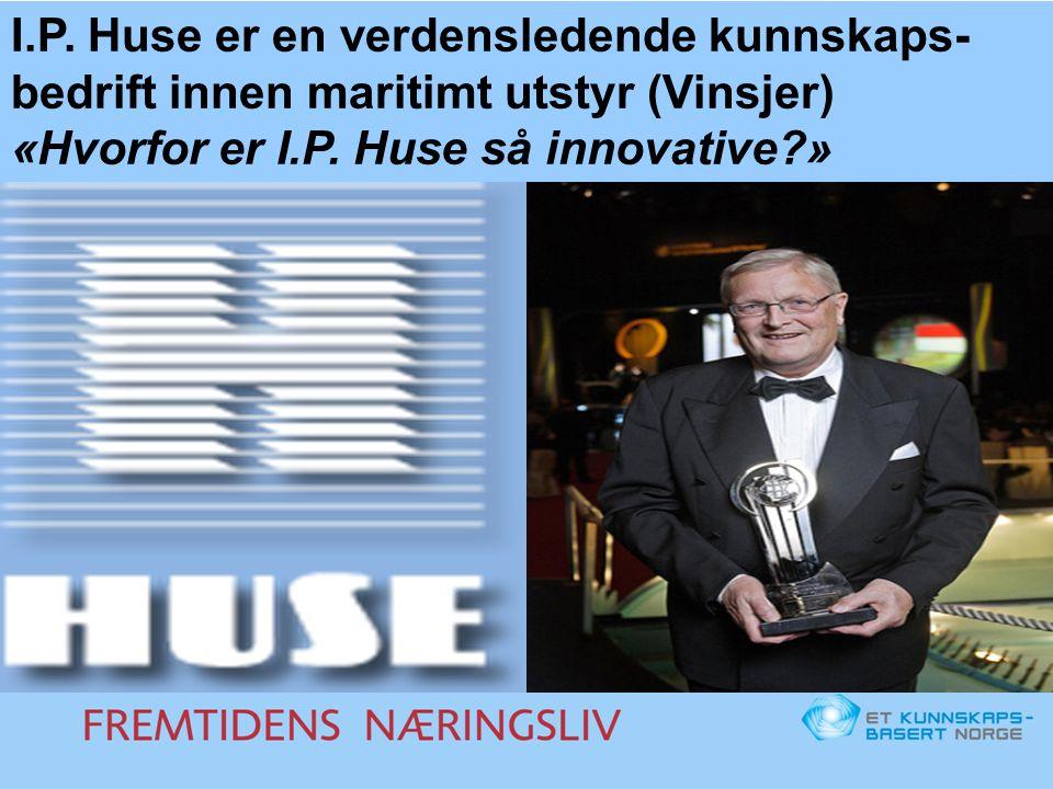 I.P. Huse er en verdensledende kunnskaps- bedrift innen maritimt utstyr (Vinsjer) «Hvorfor er I.P. Huse så innovative?»