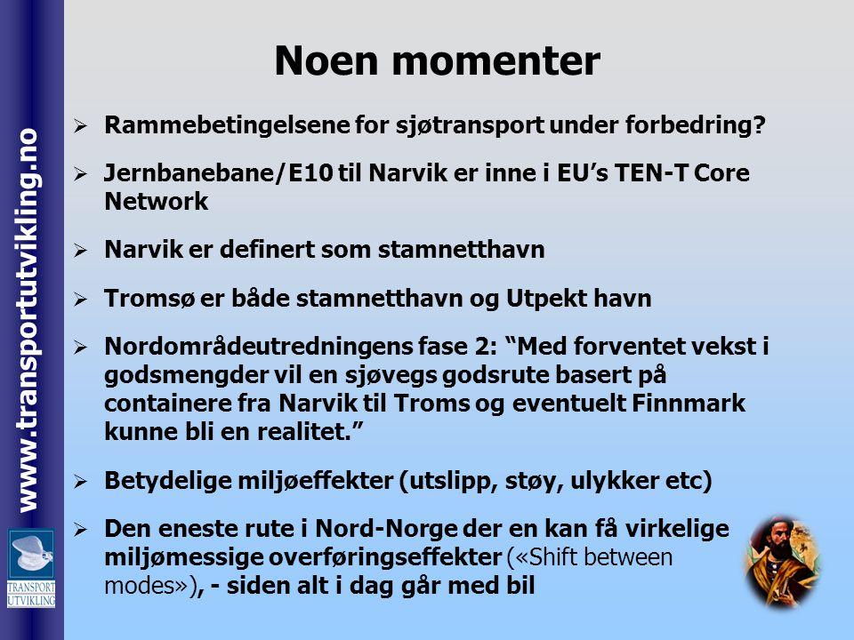 www.transportutvikling.no Noen momenter  Rammebetingelsene for sjøtransport under forbedring?  Jernbanebane/E10 til Narvik er inne i EU's TEN-T Core