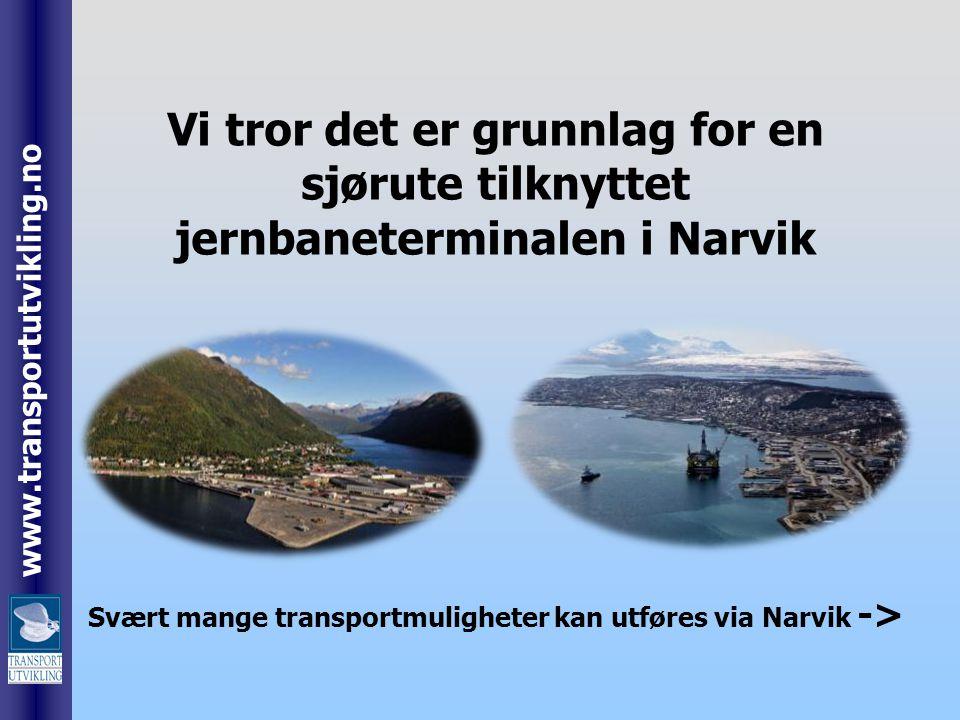 www.transportutvikling.no Vi tror det er grunnlag for en sjørute tilknyttet jernbaneterminalen i Narvik Svært mange transportmuligheter kan utføres vi